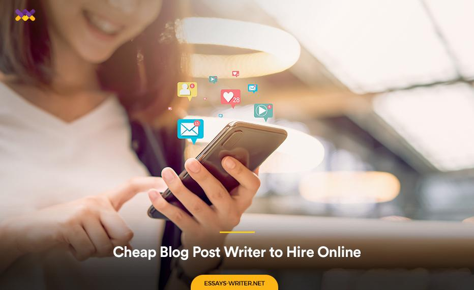 Cheap Blog Post Writer to Hire Online