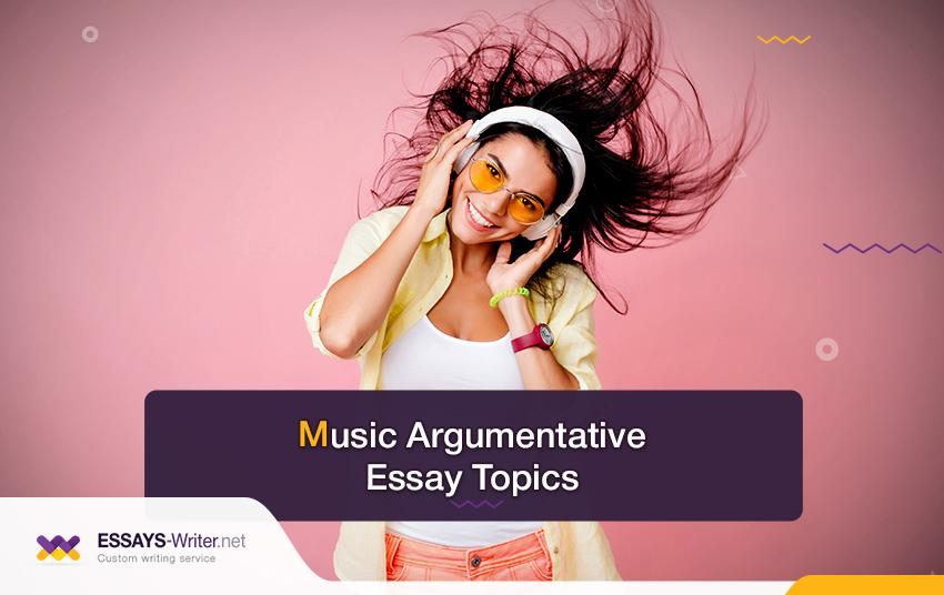 Music Argumentative Essay Topics