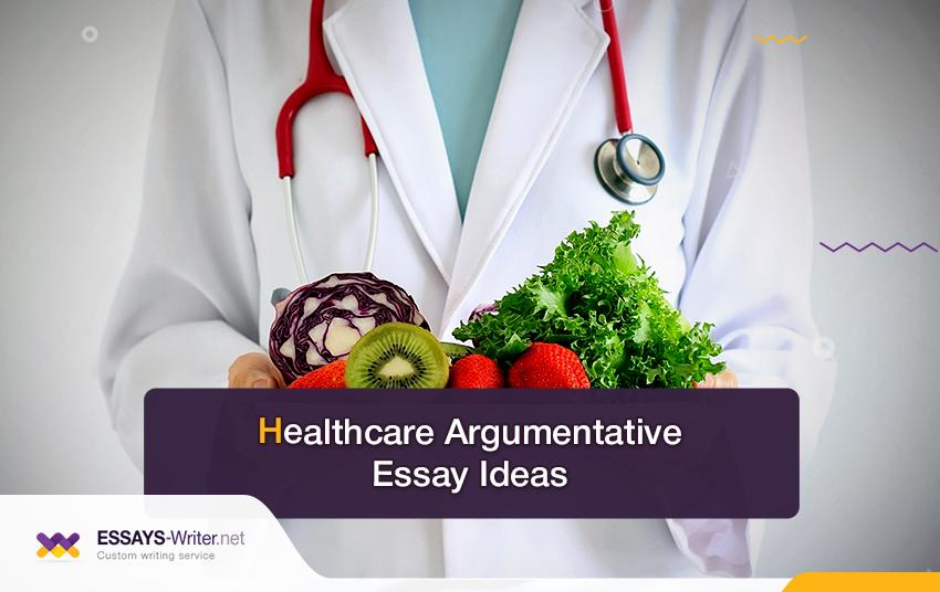 Healthcare Argumentative Essay Ideas