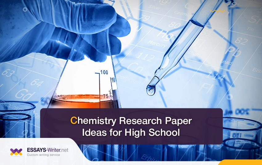 Chemistry Research Paper Ideas for High School
